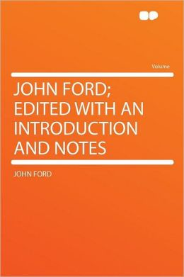 John Ford; Edited With an Introduction and Notes