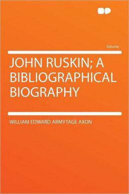 John Ruskin; a Bibliographical Biography