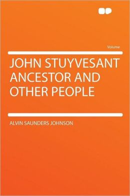 John Stuyvesant Ancestor and Other People