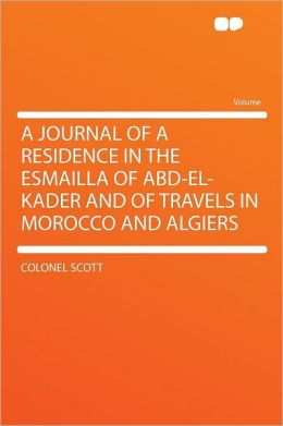 A Journal of a Residence in the Esmailla of Abd-el-Kader and of Travels in Morocco and Algiers