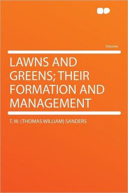 Lawns and Greens; Their Formation and Management