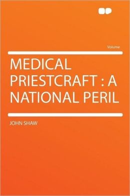 Medical Priestcraft: a National Peril