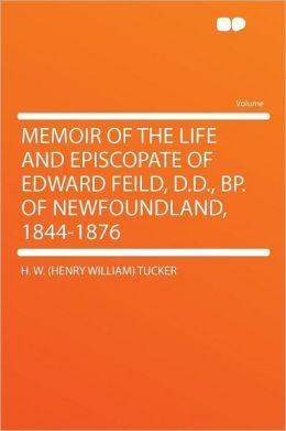 Memoir of the Life and Episcopate of Edward Feild, D.D., Bp. of Newfoundland, 1844-1876