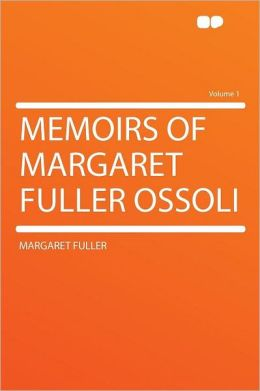 Memoirs of Margaret Fuller Ossoli Volume 1