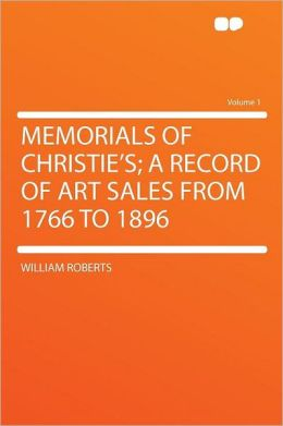 Memorials of Christie's; a Record of Art Sales From 1766 to 1896 Volume 1