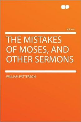 The Mistakes of Moses, and Other Sermons
