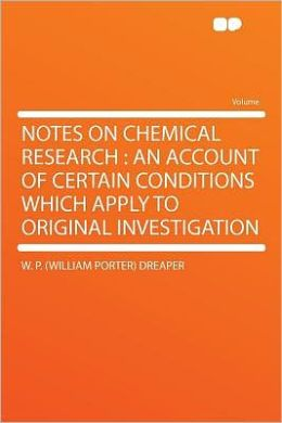 Notes on Chemical Research: an Account of Certain Conditions Which Apply to Original Investigation