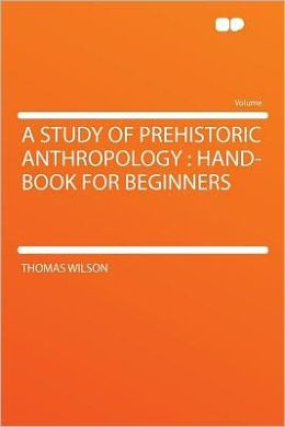A Study of Prehistoric Anthropology: Hand-book for Beginners