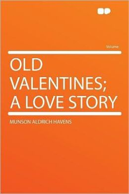 Old Valentines; a Love Story
