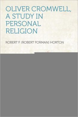 Oliver Cromwell, a Study in Personal Religion