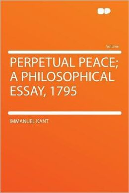 Perpetual Peace; a Philosophical Essay, 1795
