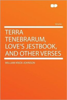 Terra Tenebrarum, Love's Jestbook, and Other Verses