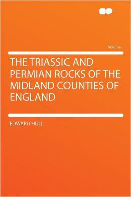 The Triassic and Permian Rocks of the Midland Counties of England