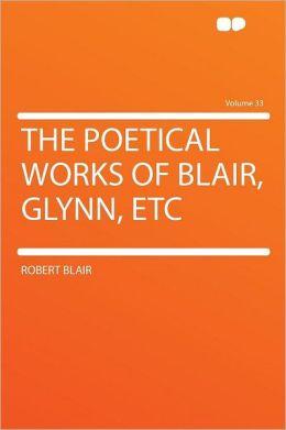 The Poetical Works of Blair, Glynn, Etc Volume 33