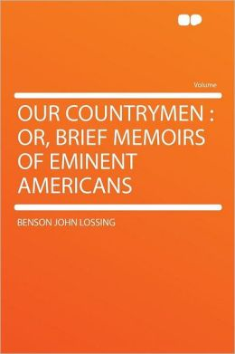 Our Countrymen: Or, Brief Memoirs of Eminent Americans