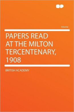 Papers Read at the Milton Tercentenary, 1908