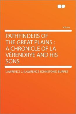 Pathfinders of the Great Plains: a Chronicle of La V rendrye and His Sons