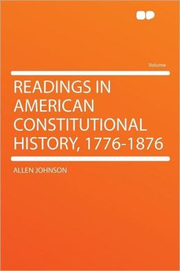Readings in American Constitutional History, 1776-1876