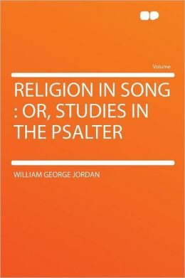Religion in Song: Or, Studies in the Psalter