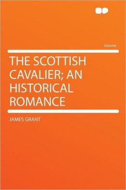 The Scottish Cavalier; an Historical Romance
