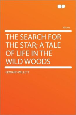 The Search for the Star; a Tale of Life in the Wild Woods