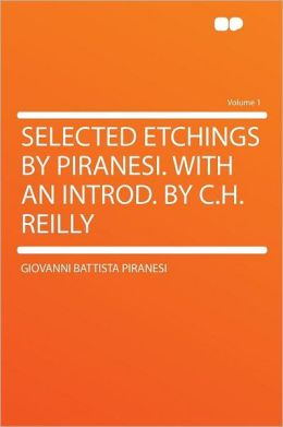 Selected Etchings by Piranesi. With an Introd. by C.H. Reilly Volume 1