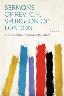 Sermons of Rev. C.H. Spurgeon of London Volume 3