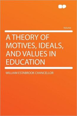 A Theory of Motives, Ideals, and Values in Education