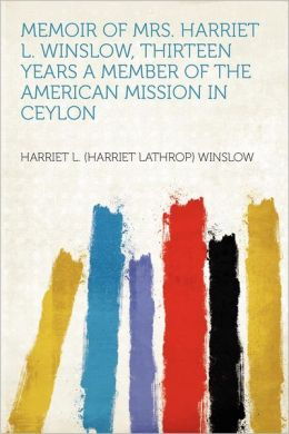 Memoir of Mrs. Harriet L. Winslow, Thirteen Years a Member of the American Mission in Ceylon