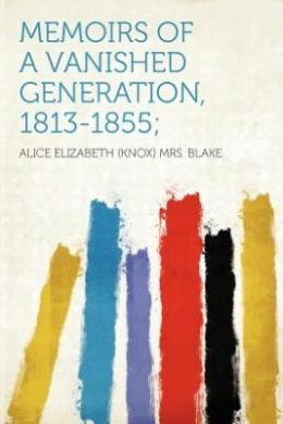 Memoirs of a Vanished Generation, 1813-1855;