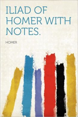 Iliad of Homer With Notes.