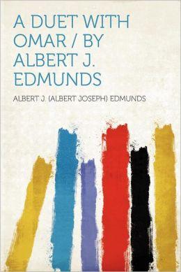 A Duet With Omar / by Albert J. Edmunds