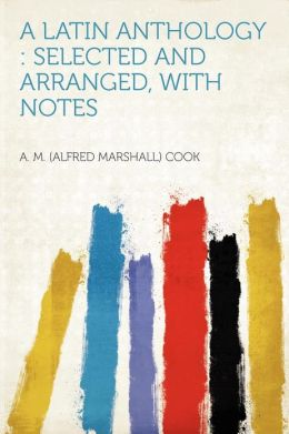 A Latin Anthology: Selected and Arranged, With Notes