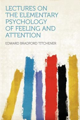 Lectures on the Elementary Psychology of Feeling and Attention