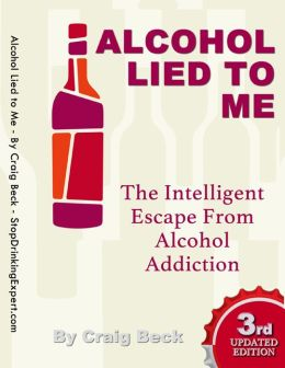Alcohol Lied to Me: The Intelligent Escape from Alcohol Addiction