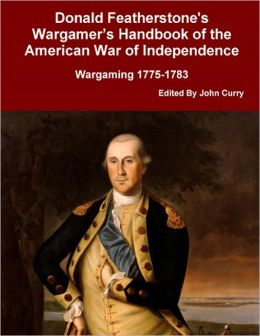 Donald Featherstone's Wargamer's Handbook of the American War of Independence: Wargaming 1775-1783