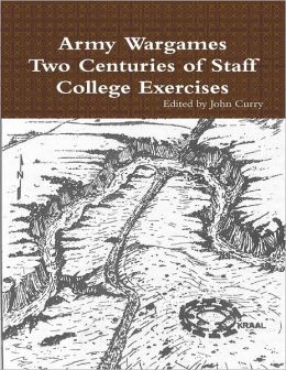 Army Wargames: Two Centuries of Staff College Exercises