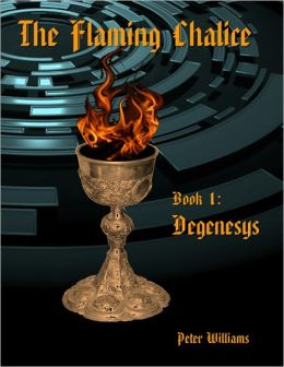 The Flaming Chalice Book 1: Degenesys