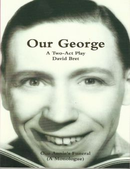Our George: The George Formby Story: Play in 2 Acts + 'Our Annie's Funeral', A Monologue