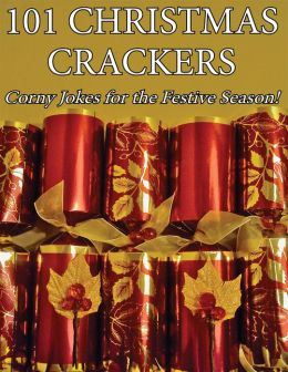 101 Christmas Crackers: Corny Jokes for the Festive Season!