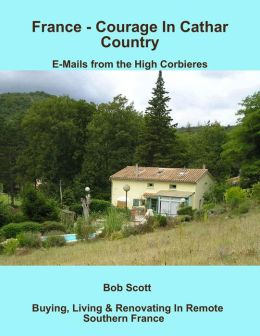 France - Courage In Cathar Country: E-Mails from the High Corbieres