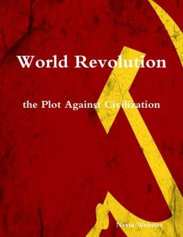 World Revolution the Plot Against Civilization