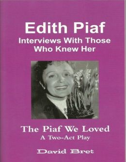 Edith Piaf: Interviews With Those Who Knew Her