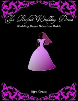 The Perfect Wedding Dress - Wedding Dress Selection Guide