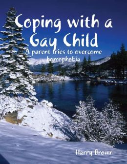 Coping With a Gay Child: A Parent Tries to Overcome Homophobia