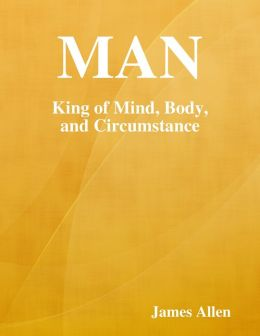 Man: King of Mind, Body, and Circumstance