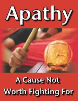 Apathy: A Cause Not Worth Fighting For