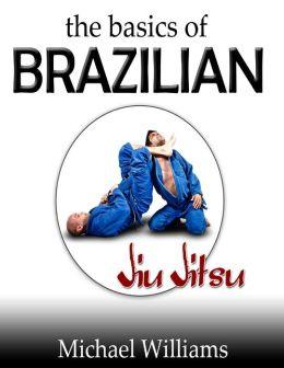 The Basics of Brazilian Jiu Jitsu