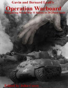 Gavin and Bernard Lyall's Operation Warboard: Wargaming World War II Battles in 20-25mm Scale