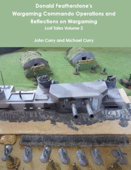 Donald Featherstone's Wargaming Commando Operations and Reflections on Wargaming: Lost Tales Volume 2